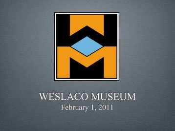 WESLACO MUSEUM WESLACO MUSEUM