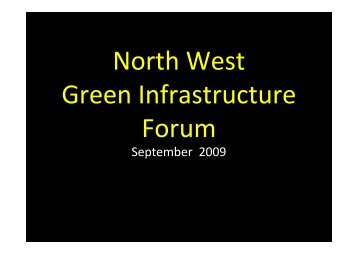 North West Green Infrastructure Forum 17th September 2009 - slides ...