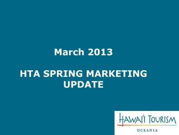 March 2013 HTA SPRING MARKETING UPDATE - Hawaii Tourism ...