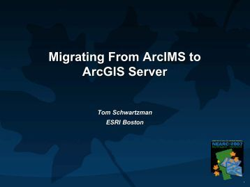 Migrating from ArcIMS to ArcGIS Server - Northeast Arc Users Group