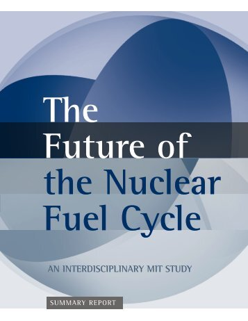The Future of the Nuclear Fuel Cycle - MIT Energy Initiative