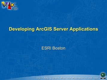 Developing ArcGIS Server Applications - Northeast Arc Users Group