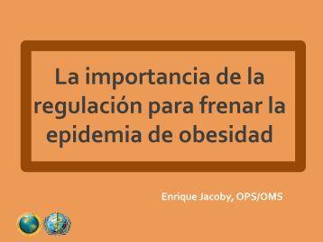 13. Importancia de la regulación para frenar la epidemia de obsidad infantil_Enrique Jacoby