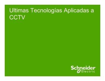 Últimas Tecnologías aplicadas a CCTV (pdf, 1mb) - Schneider Electric