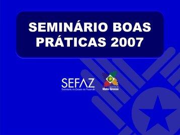 Apresentação do Seminário de Boas Práticas 2007 - Sefaz
