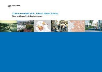 Zürich wandelt sich. Zürich bleibt Zürich. - Stadt Zürich