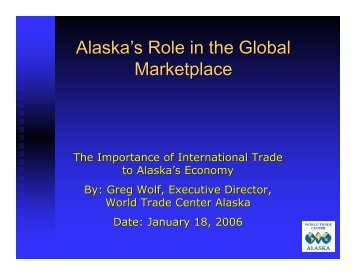 How Exports Benefit Alaska's Economy by Greg Wolf, Executive ...