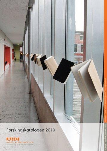 Forskningskatalog 2010 - Arkitektur- og designhøgskolen i Oslo - AHO