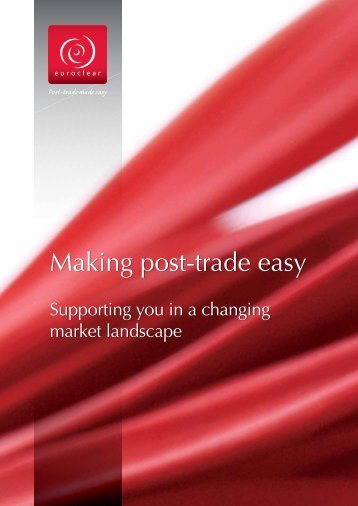 Making post-trade easy - Supporting you in a changing ... - Euroclear