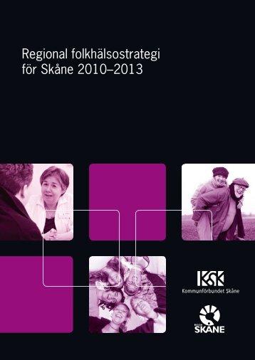 Regional folkhälsostrategi 2010-2013.pdf - Kommunförbundet Skåne
