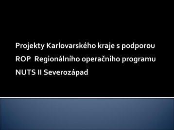 Projekty Karlovarského kraje s podporou ROP Regionálního ...