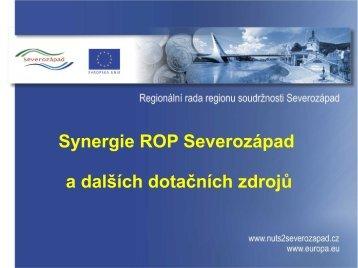 Synergie ROP Severozápad a dalších dotačních zdrojů - Regionální ...