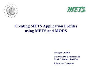 Creating METS Application Profiles using METS and MODS - Digital ...