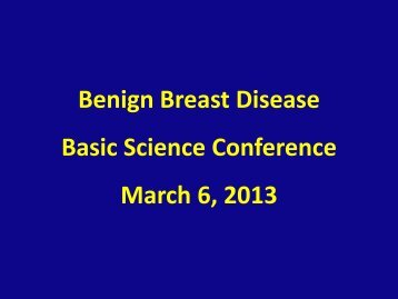 Benign Breast Disease Basic Science Conference March 6, 2013