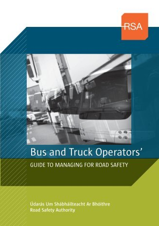 Bus and Truck Operators' Guide to Managing for Road Safety - RSA.ie