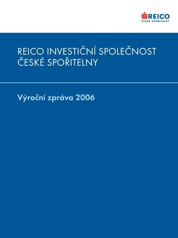 Výroční zpráva 2006 - REICO investiční společnost České spořitelny ...