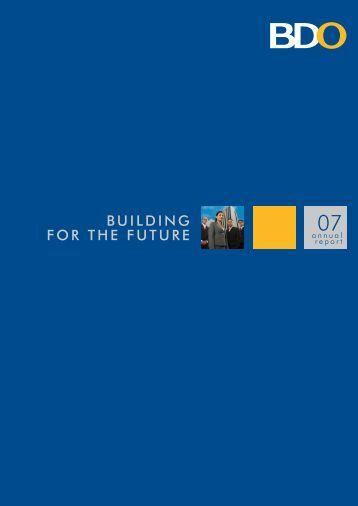 2007 BDO Annual Report Description : Building for the Future