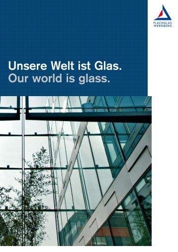Imagebroschüre Unsere Welt ist Glas (PDF 1.7 MB) - FLACHGLAS ...