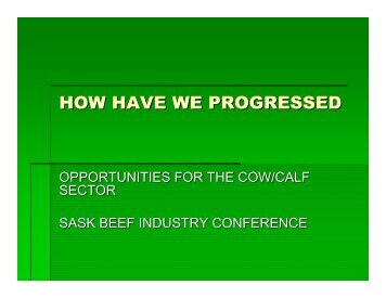 HOW HAVE WE PROGRESSED - Saskatchewan Beef Conference