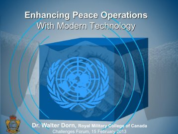 Technology to Enhance Peace Operations (pdf, 3.1 ... - Dr. Walter Dorn