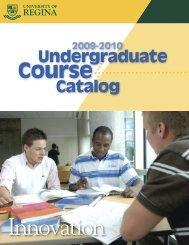 2009-2010 Undergraduate Course Catalog - University of Regina