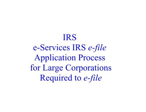 IRS e-Services IRS e-file Application Process for Large Corporations