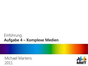 Einführung Aufgabe 4 – Komplexe Medien Michael Martens 2011