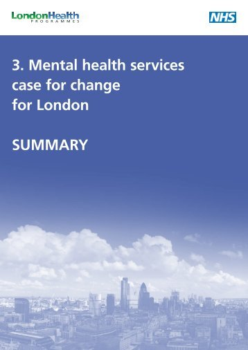 3. Mental health services case for change for London SUMMARY