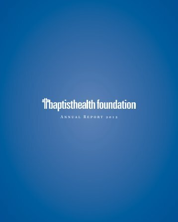Annual Report 2012 - Baptist Health Foundation