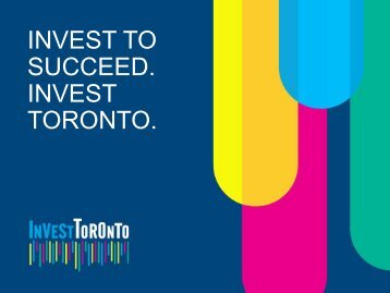 INVEST TO SUCCEED. INVEST TORONTO.