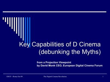 Key Capabilities of D Cinema (debunking the myths) - EDCF