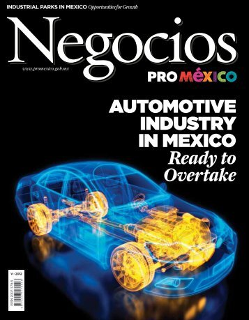 AUTOMOTIVE IndUsTrY In MExIcO Ready to Overtake - ProMéxico