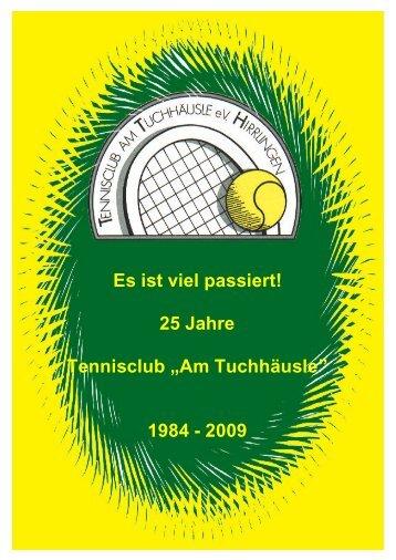 """Es ist viel passiert! 25 Jahre Tennisclub """"Am Tuchhäusle"""" 1984 - 2009"""
