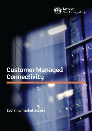 Customer Managed Connectivity Brochure - London Stock Exchange