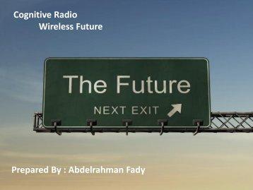 Cognitive Radio - By Abdel Rahman Fady