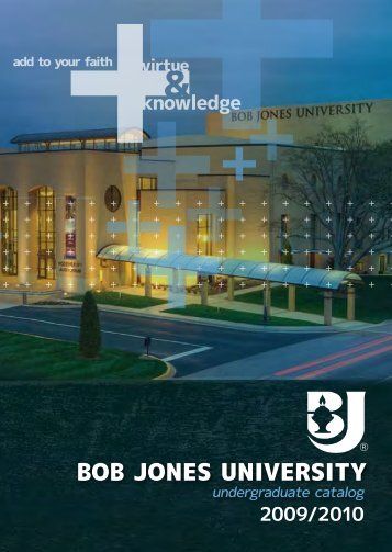 2009-2010 Undergraduate Catalog - Bob Jones University