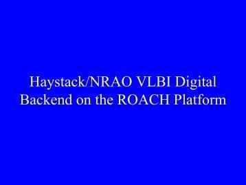 Haystack/NRAO VLBI Digital Backend on the ROACH ... - CASPER