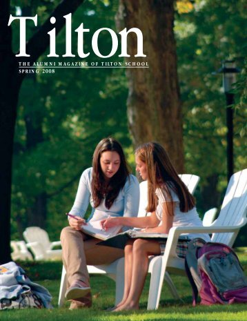 THE ALUMNI MAGAZINE OF TILTON SCHOOL SPRING 2008