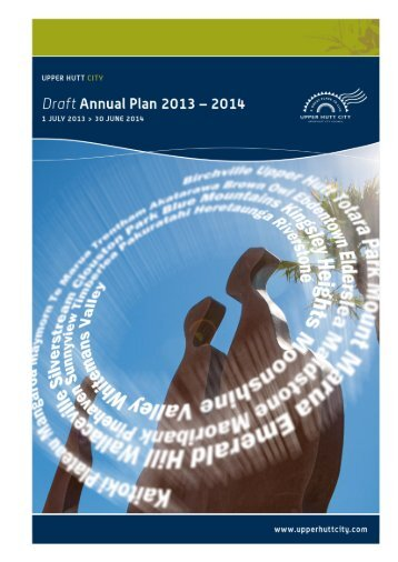 UPPER HUTT CITY COUNCIL | Annual Plan 1 July 2013 – 30 June ...
