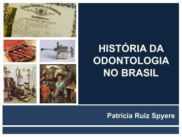 História da Odontologia no Brasil - Patrícia Ruiz Spyere