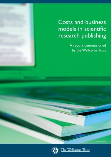 Costs and business models in scientific research ... - Wellcome Trust