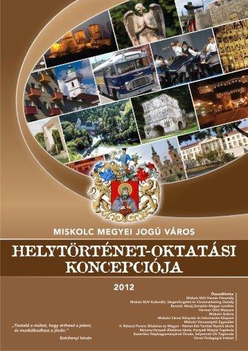 Miskolc Megyei Jogú Város Helytörténeti Oktatási Koncepciója 2012.