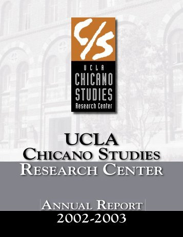 Annual Report 2002-2003 - the UCLA Chicano Studies Research ...