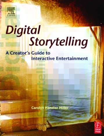 Digital Storytelling : A Creator's Guide to Interactive Entertainmen