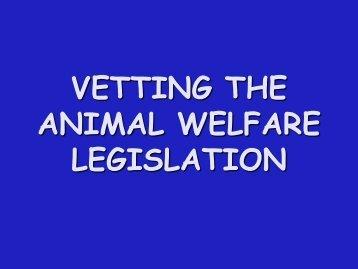VETTING THE ANIMAL WELFARE LEGISLATION