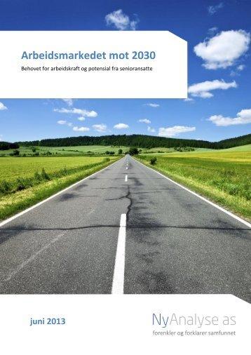 Ny Analyse AS: 2013 Arbeidsmarkedet mot 2030. Behovet for ...