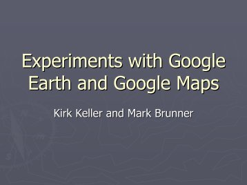 Experiments with Google Earth and Google Maps
