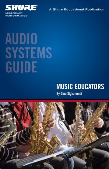 Audio Systems Guide for Music Educators - Shure
