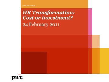 HR Transformation: Cost or investment? 24 February 2011 - PwC