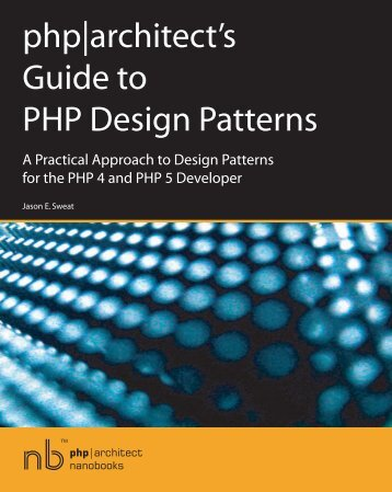 PHP.Architectnanobooks.PHP_.Architects.Guide_.to_.PHP_.Design.Patterns.2005.LotB_